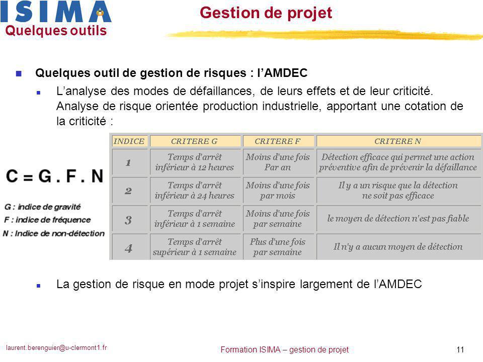 laurent.berenguier@u-clermont1.fr 11 Formation ISIMA – gestion de projet Gestion de projet Quelques outils n Quelques outil de gestion de risques : l'