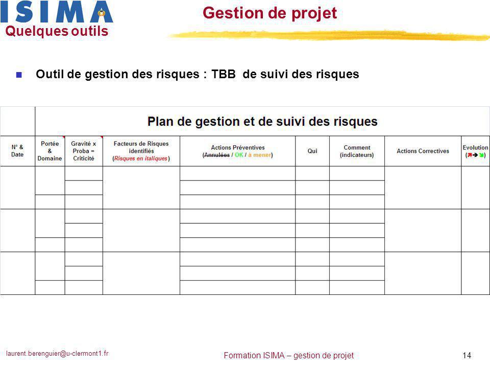 laurent.berenguier@u-clermont1.fr 14 Formation ISIMA – gestion de projet Gestion de projet Quelques outils n Outil de gestion des risques : TBB de sui