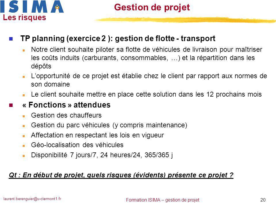 laurent.berenguier@u-clermont1.fr 20 Formation ISIMA – gestion de projet Gestion de projet Les risques n TP planning (exercice 2 ): gestion de flotte