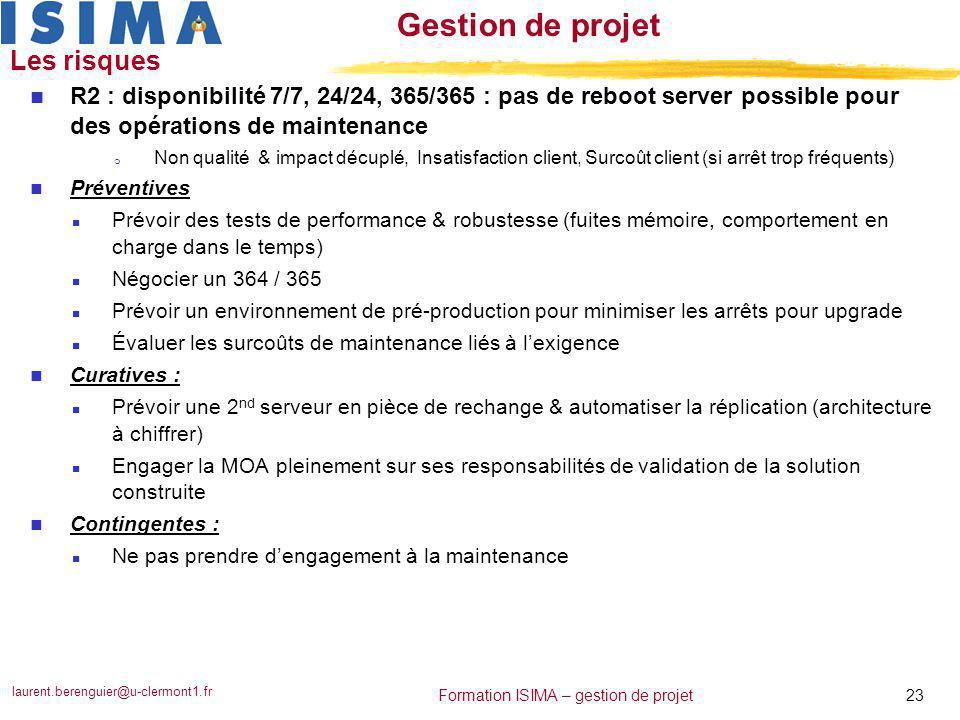 laurent.berenguier@u-clermont1.fr 23 Formation ISIMA – gestion de projet Gestion de projet Les risques n R2 : disponibilité 7/7, 24/24, 365/365 : pas