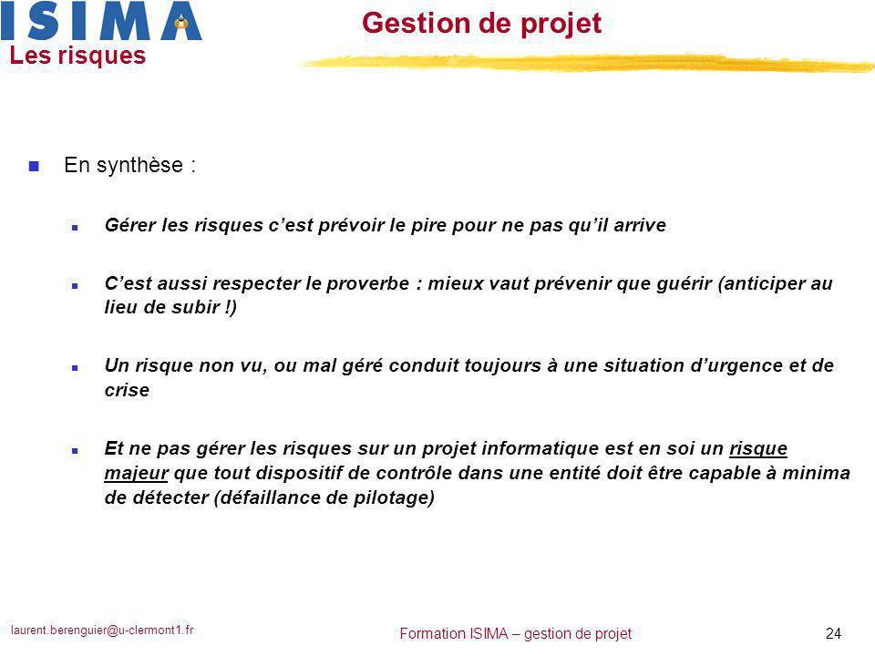 laurent.berenguier@u-clermont1.fr 24 Formation ISIMA – gestion de projet Gestion de projet Les risques n En synthèse : n Gérer les risques c'est prévo