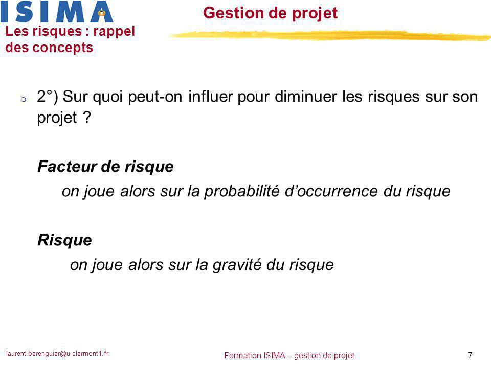 laurent.berenguier@u-clermont1.fr 18 Formation ISIMA – gestion de projet Gestion de projet Les risques n Cas d'école N°03 : n Votre projet tourne bien, trop bien.