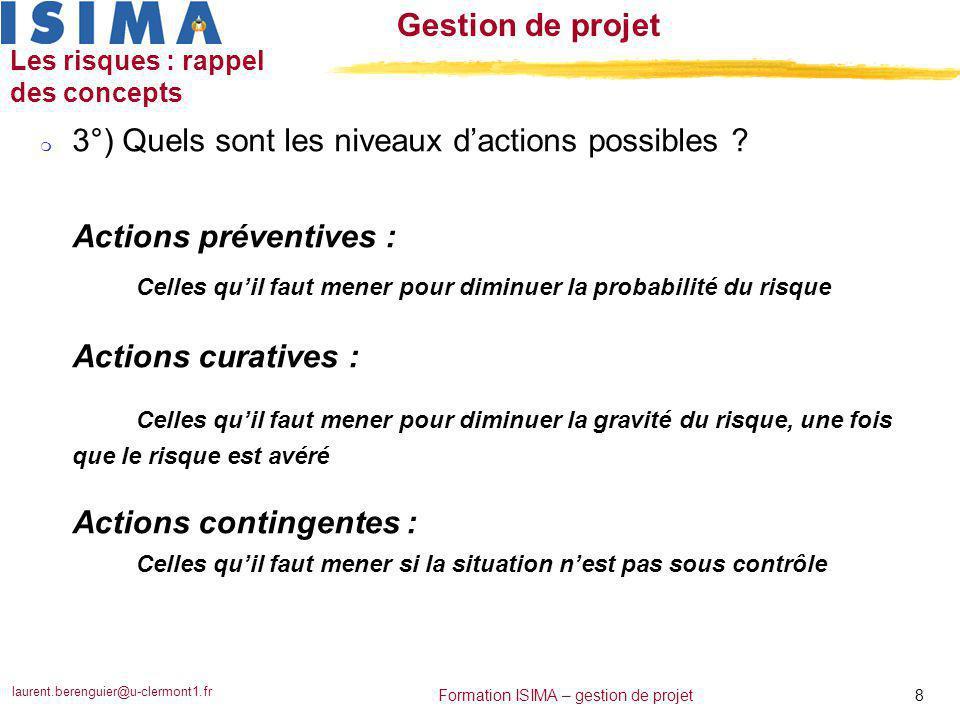 laurent.berenguier@u-clermont1.fr 8 Formation ISIMA – gestion de projet Gestion de projet Les risques : rappel des concepts m 3°) Quels sont les nivea
