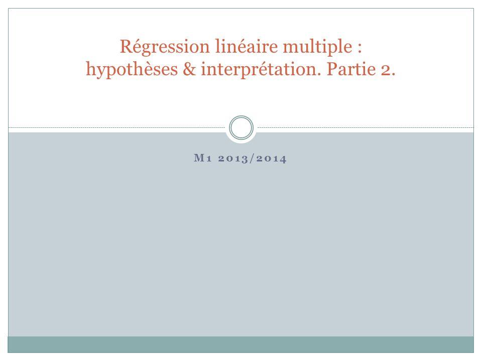 M1 2013/2014 Régression linéaire multiple : hypothèses & interprétation. Partie 2.