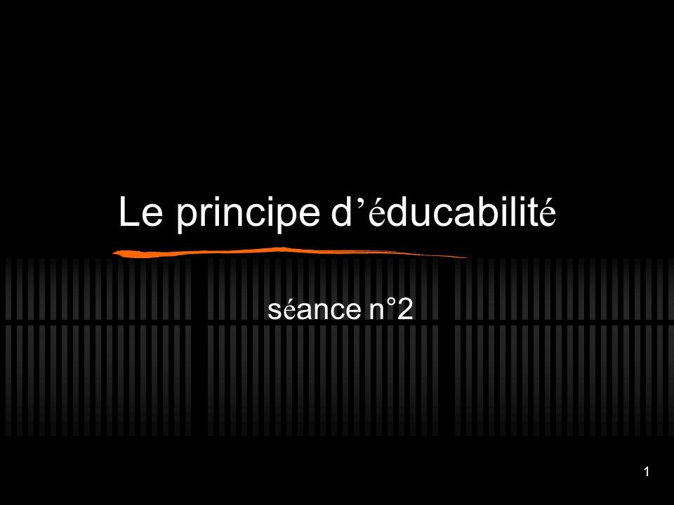 1 Le principe d 'é ducabilit é s é ance n°2