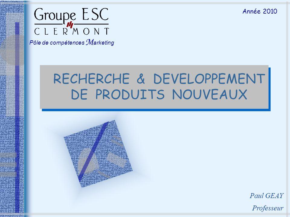 Année 2010 Paul GEAY Professeur Pôle de compétences M arketing RECHERCHE & DEVELOPPEMENT DE PRODUITS NOUVEAUX