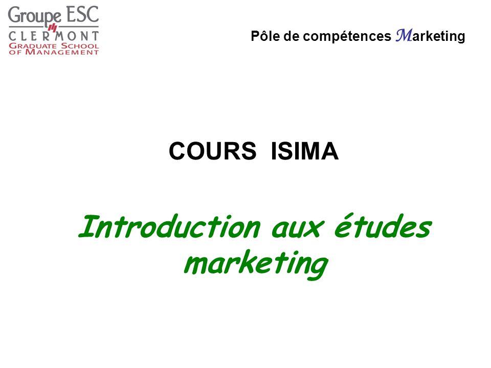 Introduction aux études marketing Pôle de compétences M arketing COURS ISIMA