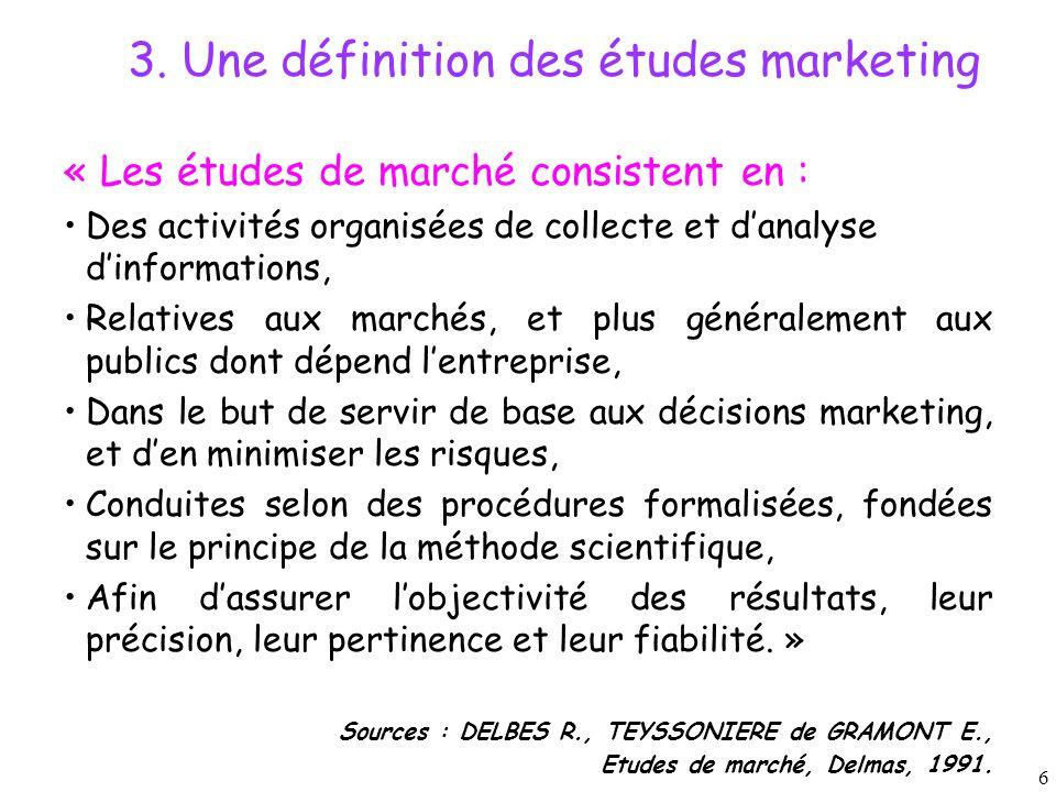 6 « Les études de marché consistent en : Des activités organisées de collecte et d'analyse d'informations, Relatives aux marchés, et plus généralement