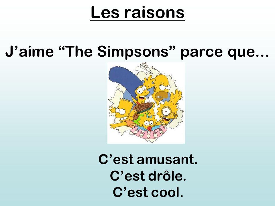 Les raisons J'aime The Simpsons parce que... C'est amusant. C'est drôle. C'est cool.