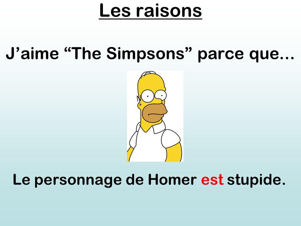 Les raisons J'aime The Simpsons parce que... Le personnage de Homer est stupide.