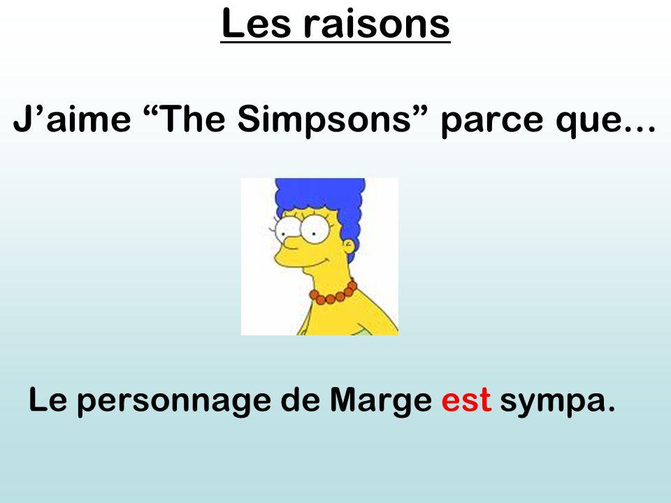 Les raisons J'aime The Simpsons parce que... Le personnage de Marge est sympa.