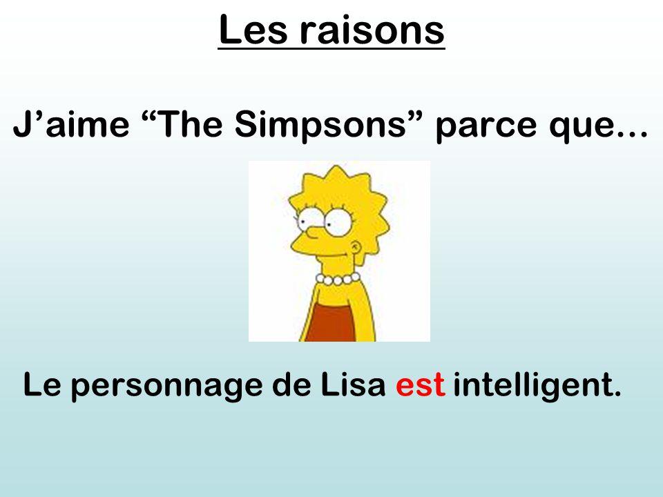 Les raisons J'aime The Simpsons parce que... Le personnage de Lisa est intelligent.
