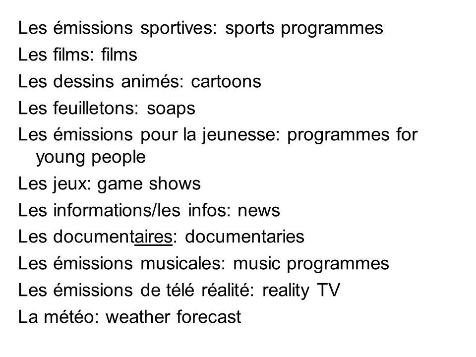 Les émissions sportives: sports programmes Les films: films Les dessins animés: cartoons Les feuilletons: soaps Les émissions pour la jeunesse: progra