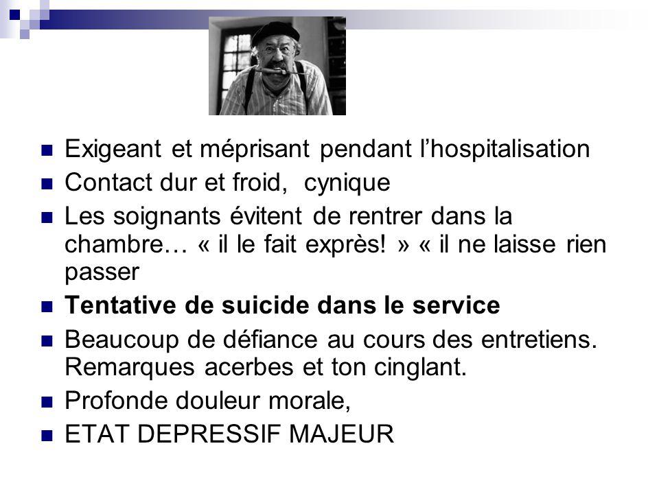 Exigeant et méprisant pendant l'hospitalisation Contact dur et froid, cynique Les soignants évitent de rentrer dans la chambre… « il le fait exprès.