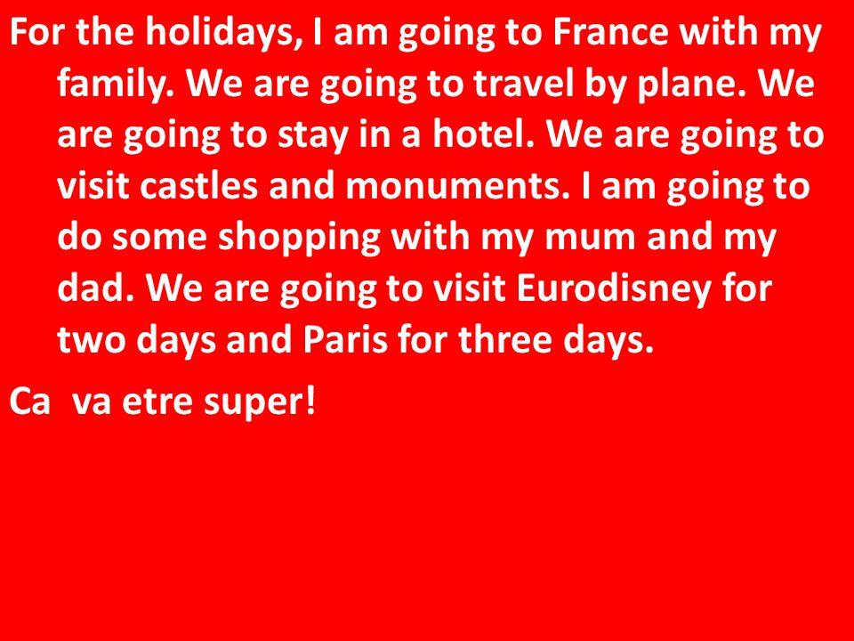 Pendant les grandes vacances, je vais aller dans le sud de la France pour deux semaines.