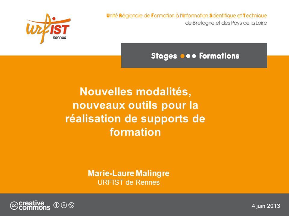 Nouvelles modalités, nouveaux outils pour la réalisation de supports de formation Marie-Laure Malingre URFIST de Rennes 4 juin 2013