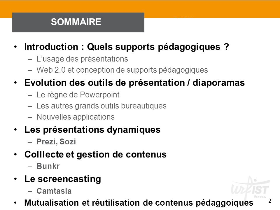 2 PLAN Introduction : Quels supports pédagogiques ? –L'usage des présentations –Web 2.0 et conception de supports pédagogiques Evolution des outils de