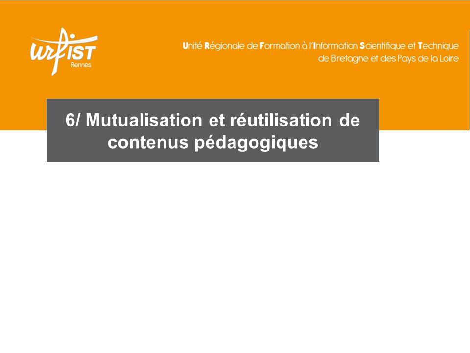6/ Mutualisation et réutilisation de contenus pédagogiques