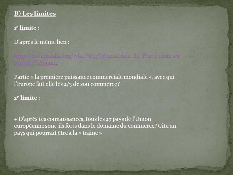 B) Les limites 1 e limite : D'après le même lien : http://fr.wikipedia.org/wiki/%C3%89conomie_de_l%27Union_eu rop%C3%A9enne Partie « la première puiss