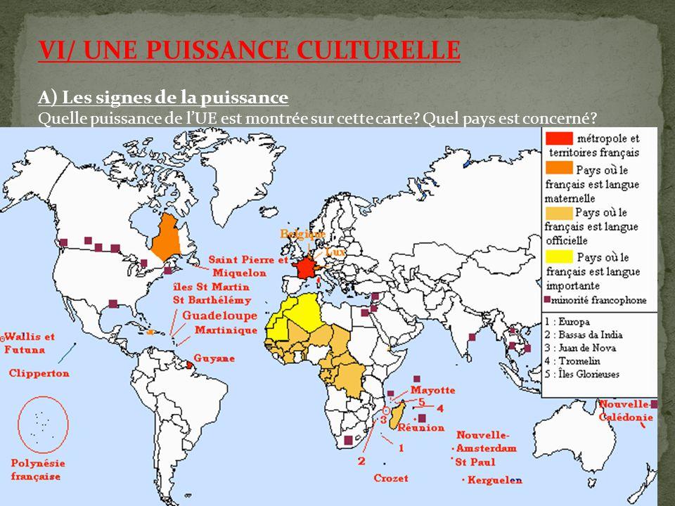 VI/ UNE PUISSANCE CULTURELLE A) Les signes de la puissance Quelle puissance de l'UE est montrée sur cette carte? Quel pays est concerné?