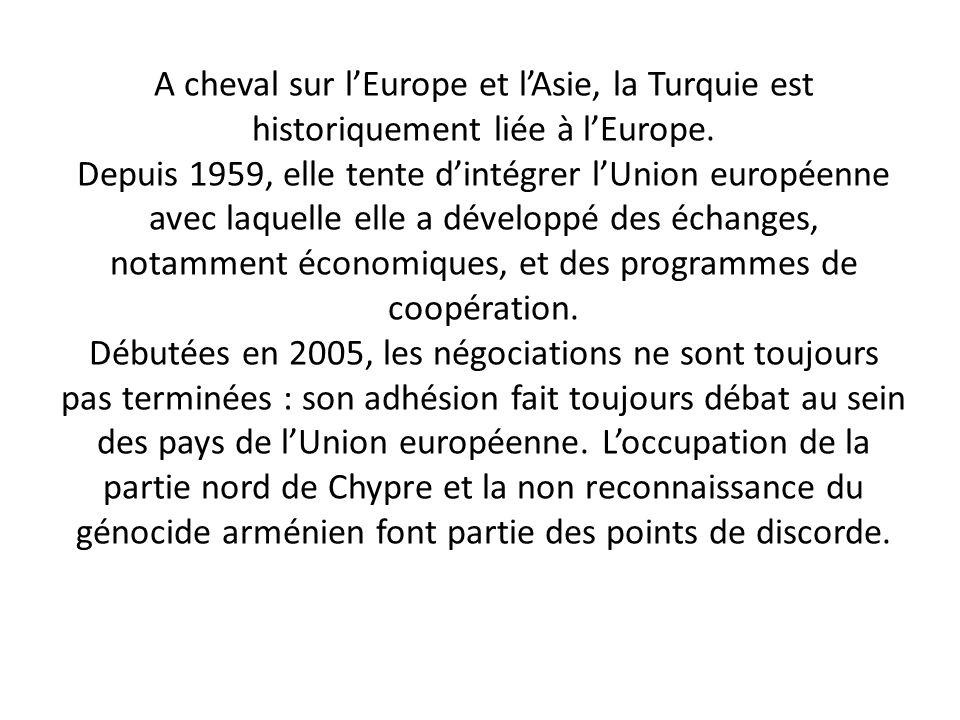 A cheval sur l'Europe et l'Asie, la Turquie est historiquement liée à l'Europe. Depuis 1959, elle tente d'intégrer l'Union européenne avec laquelle el