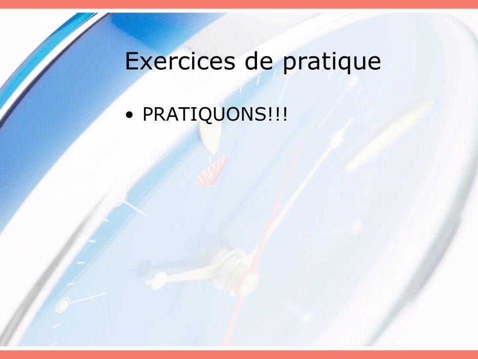 Exercices de pratique PRATIQUONS!!!