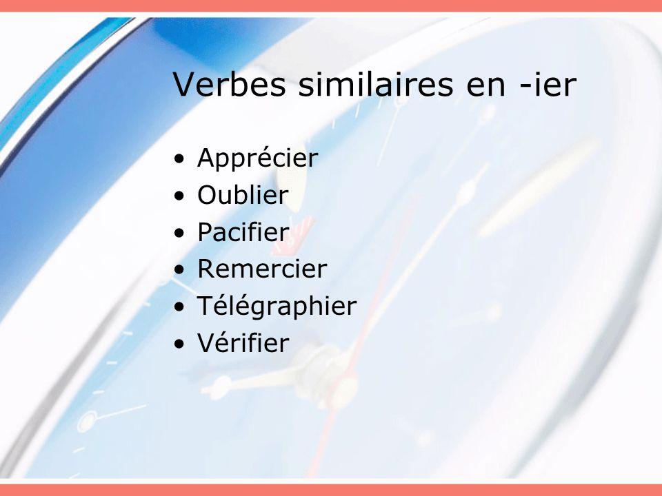 Verbes similaires en -ier Apprécier Oublier Pacifier Remercier Télégraphier Vérifier