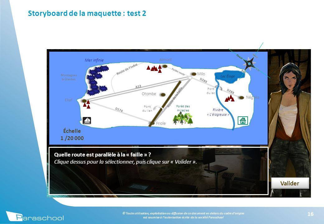 © Toute utilisation, exploitation ou diffusion de ce document en dehors du cadre d'origine est soumise à l'autorisation écrite de la société Paraschool Storyboard de la maquette : test 2 16 Quelle route est parallèle à la « faille » .