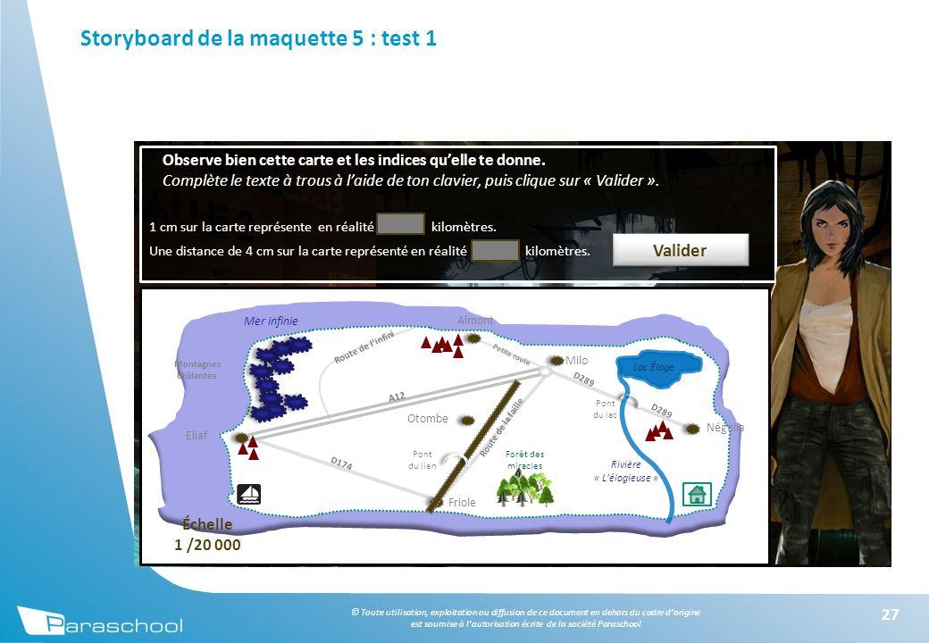 © Toute utilisation, exploitation ou diffusion de ce document en dehors du cadre d'origine est soumise à l'autorisation écrite de la société Paraschool Storyboard de la maquette 5 : test 1 27 Observe bien cette carte et les indices qu'elle te donne.