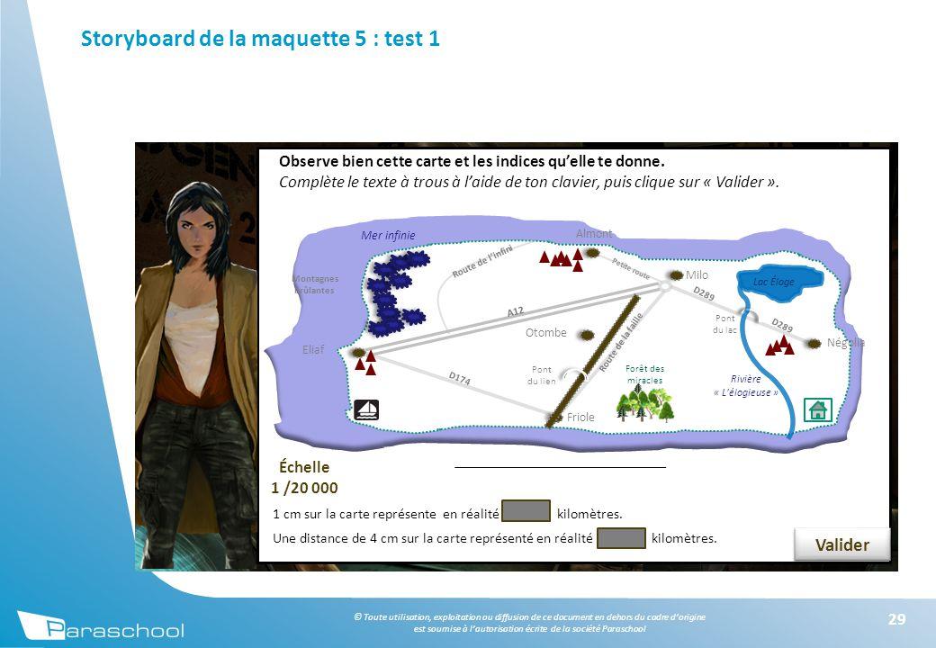 © Toute utilisation, exploitation ou diffusion de ce document en dehors du cadre d'origine est soumise à l'autorisation écrite de la société Paraschool Storyboard de la maquette 5 : test 1 29 Observe bien cette carte et les indices qu'elle te donne.