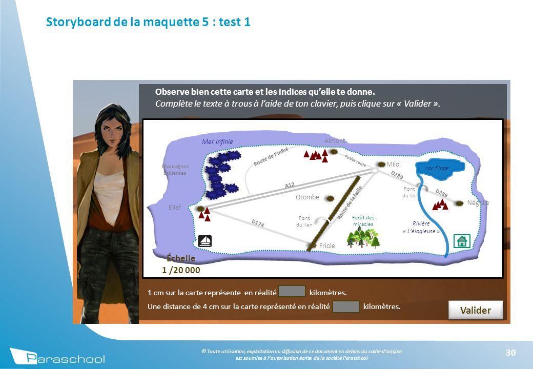 © Toute utilisation, exploitation ou diffusion de ce document en dehors du cadre d'origine est soumise à l'autorisation écrite de la société Paraschool Storyboard de la maquette 5 : test 1 30 Observe bien cette carte et les indices qu'elle te donne.