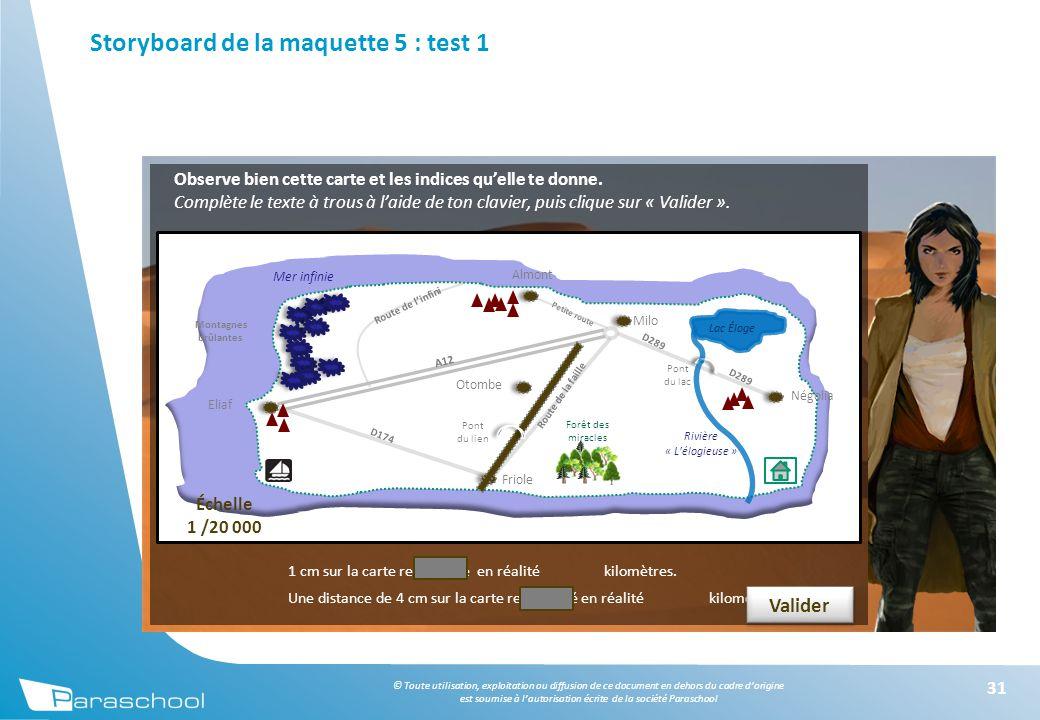 © Toute utilisation, exploitation ou diffusion de ce document en dehors du cadre d'origine est soumise à l'autorisation écrite de la société Paraschool Storyboard de la maquette 5 : test 1 31 Observe bien cette carte et les indices qu'elle te donne.