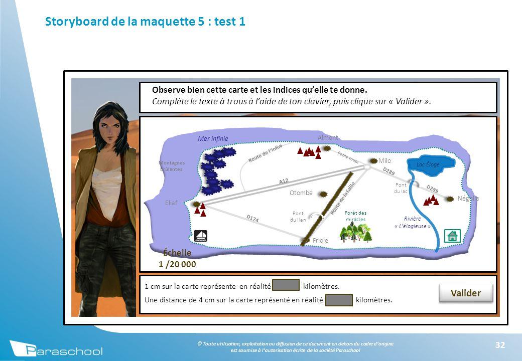 © Toute utilisation, exploitation ou diffusion de ce document en dehors du cadre d'origine est soumise à l'autorisation écrite de la société Paraschool Storyboard de la maquette 5 : test 1 32 Observe bien cette carte et les indices qu'elle te donne.