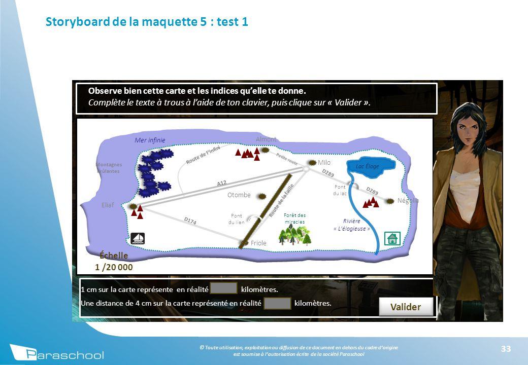 © Toute utilisation, exploitation ou diffusion de ce document en dehors du cadre d'origine est soumise à l'autorisation écrite de la société Paraschool Storyboard de la maquette 5 : test 1 33 Observe bien cette carte et les indices qu'elle te donne.