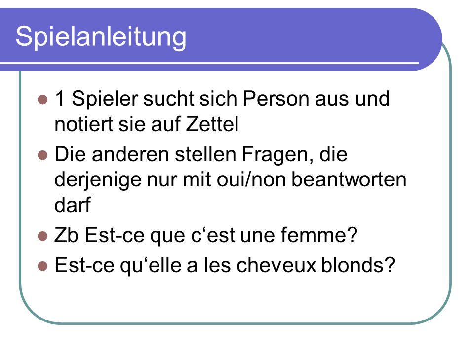 Spielanleitung 1 Spieler sucht sich Person aus und notiert sie auf Zettel Die anderen stellen Fragen, die derjenige nur mit oui/non beantworten darf Z