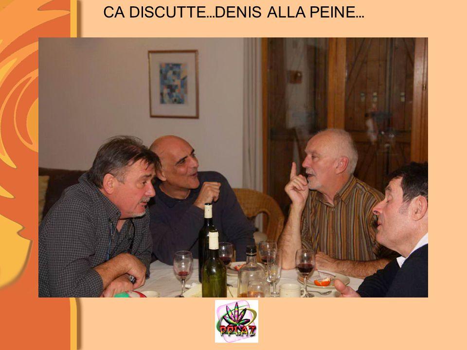CA DISCUTTE…DENIS ALLA PEINE…