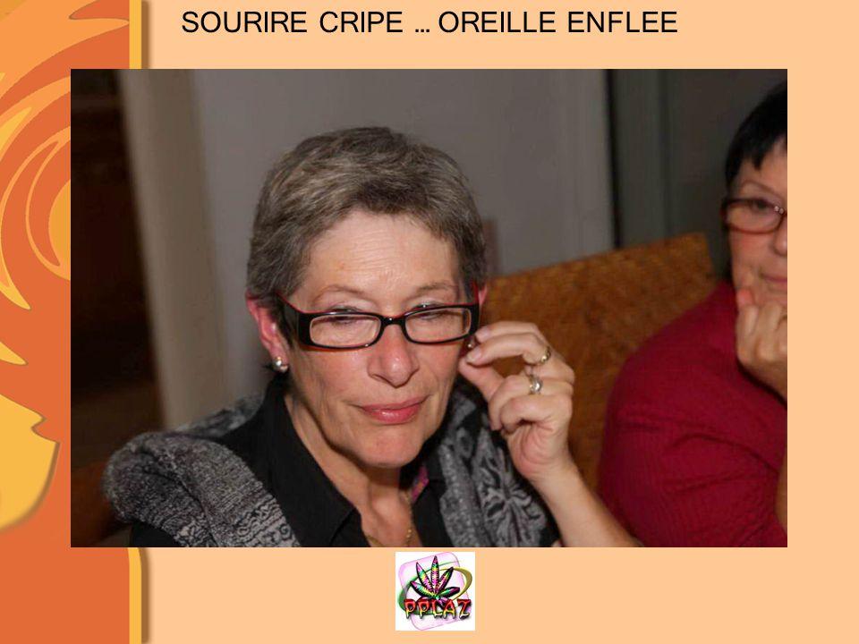 SOURIRE CRIPE … OREILLE ENFLEE