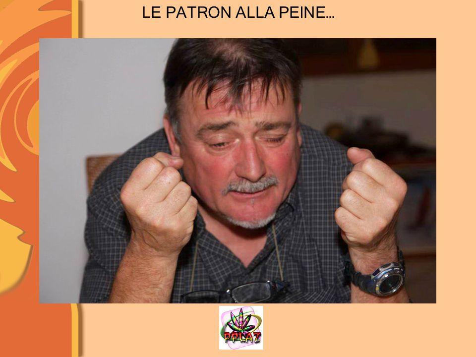 LE PATRON ALLA PEINE…