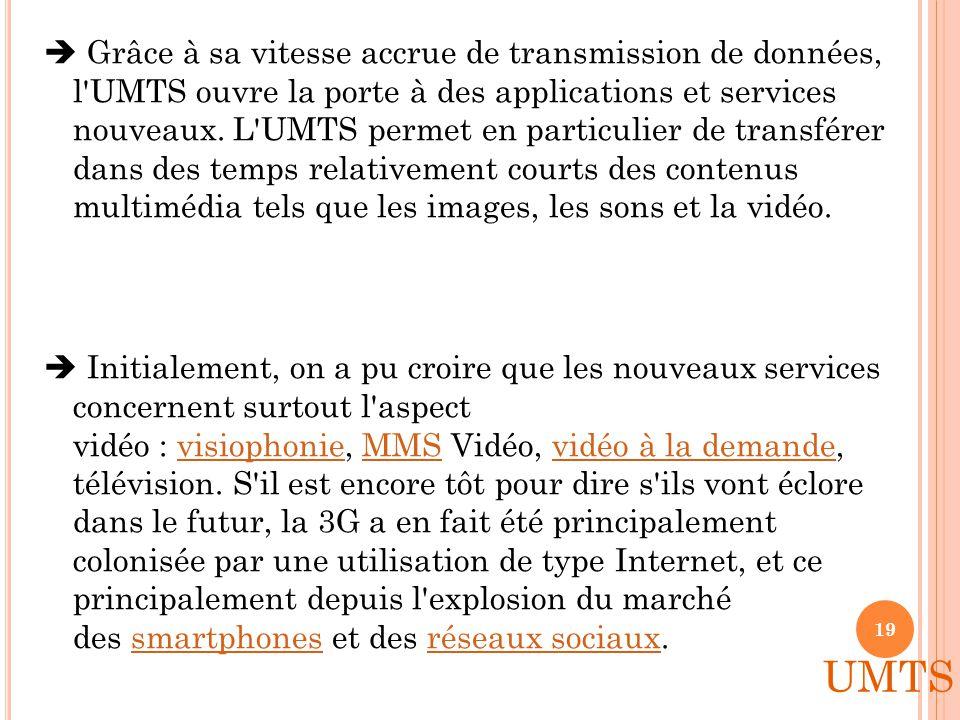  L' Universal Mobile Telecommunications System (UMTS) est l une des technologies de téléphonie mobile de troisième génération (3G) européenne.