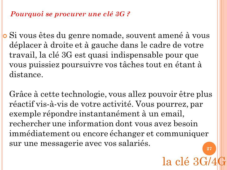 LA CLÉ 3G/4G Comment ça marche ? Comparable à une sorte de modem sans fil de type Wi-Fi, la clé 3G utilise les réseaux des opérateurs téléphoniques po