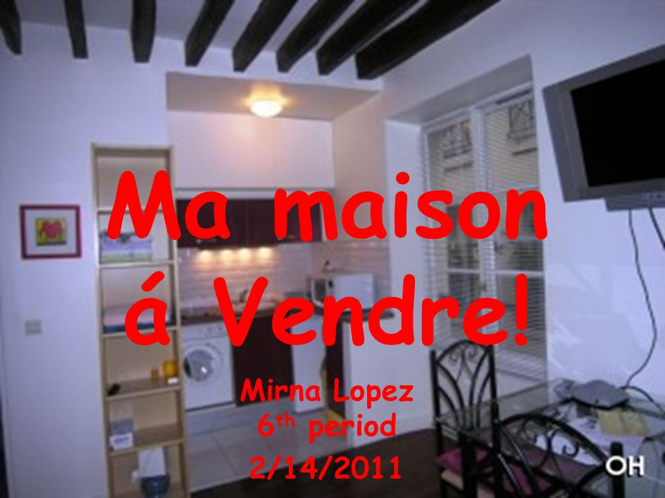 Ma maison a vendre! Ma maison á Vendre! Mirna Lopez 6 th period 2/14/2011