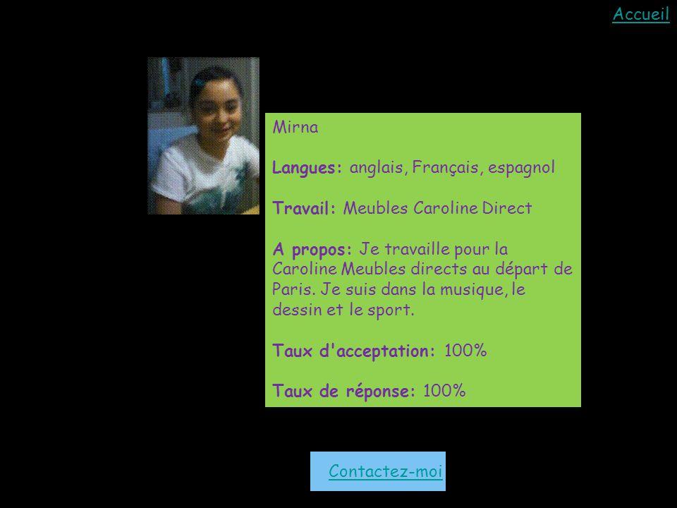 Accueil Contactez-moi Mirna Langues: anglais, Français, espagnol Travail: Meubles Caroline Direct A propos: Je travaille pour la Caroline Meubles directs au départ de Paris.