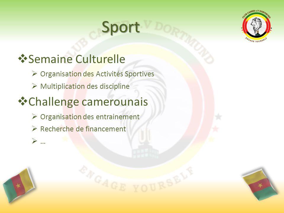 Sport  Semaine Culturelle  Organisation des Activités Sportives  Multiplication des discipline  Challenge camerounais  Organisation des entrainement  Recherche de financement  …