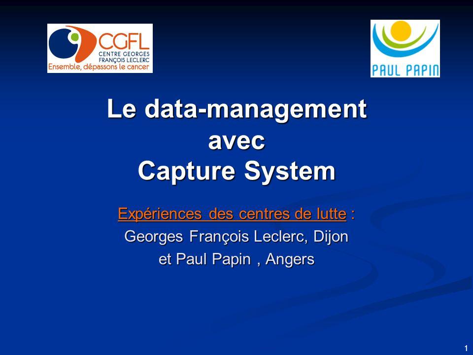 1 Le data-management avec Capture System Expériences des centres de lutte : Georges François Leclerc, Dijon et Paul Papin, Angers