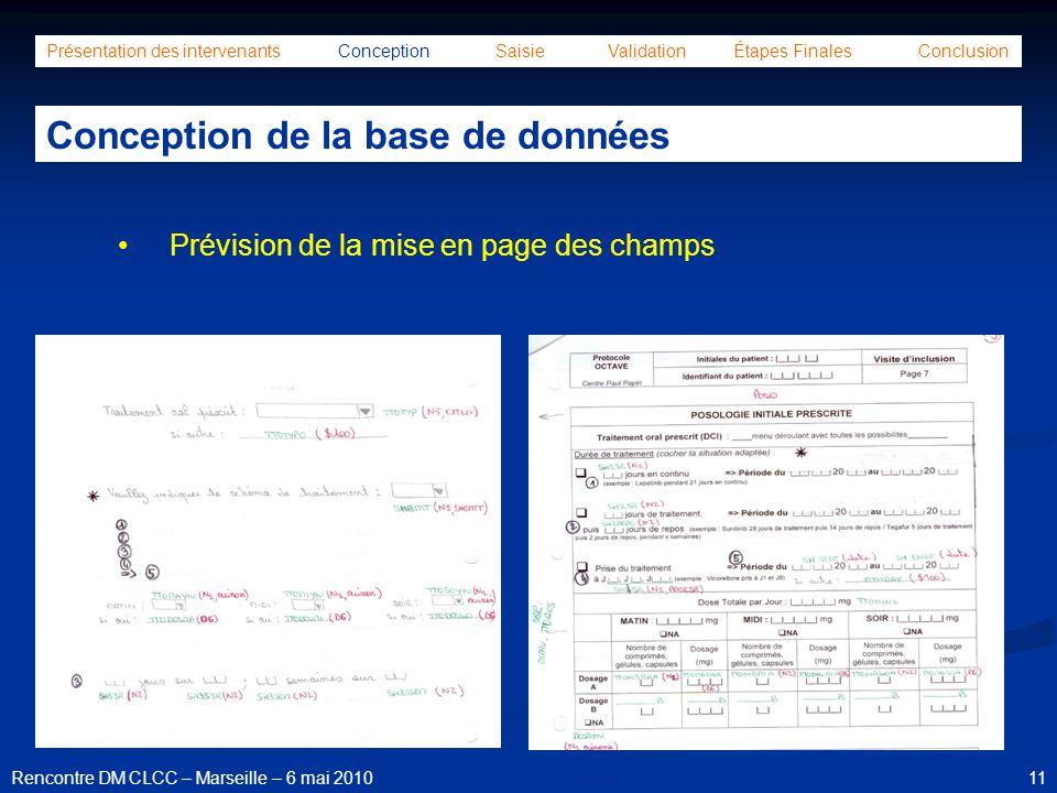 11Rencontre DM CLCC – Marseille – 6 mai 2010 Présentation des intervenants Conception Saisie Validation Étapes Finales Conclusion Conception de la bas