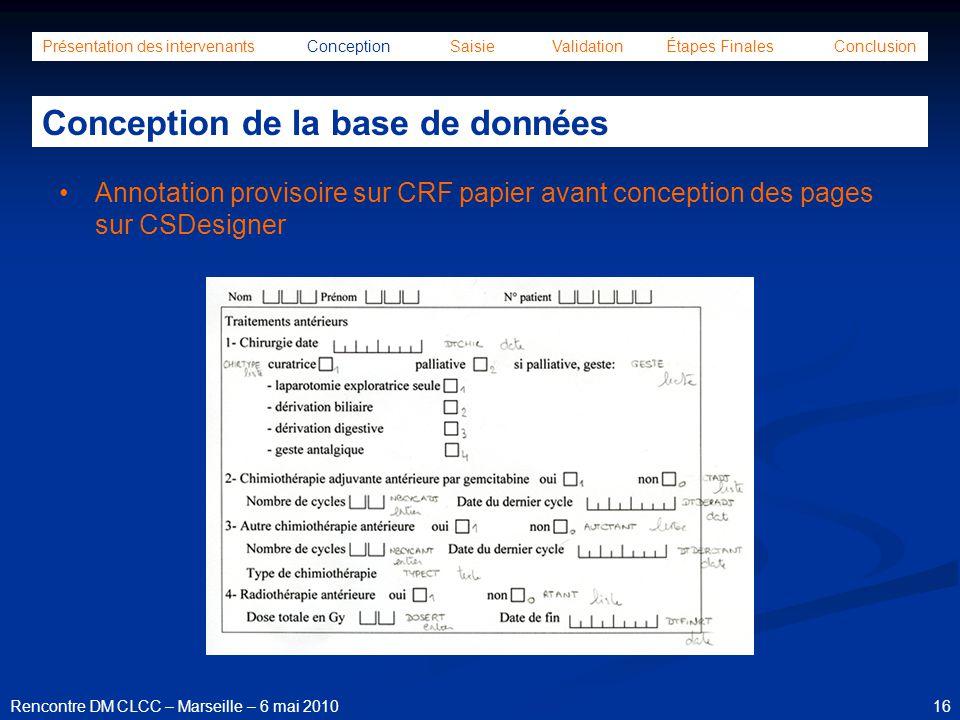 16Rencontre DM CLCC – Marseille – 6 mai 2010 Annotation provisoire sur CRF papier avant conception des pages sur CSDesigner Présentation des intervena