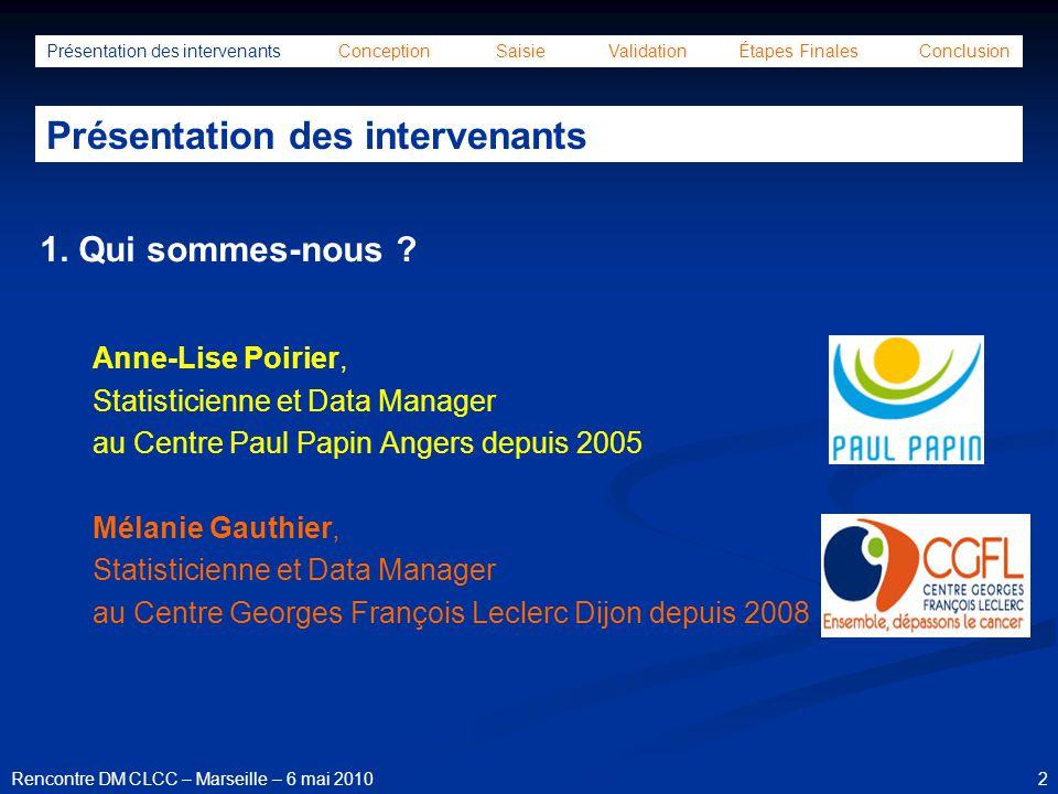 23Rencontre DM CLCC – Marseille – 6 mai 2010 Présentation des intervenants Conception Saisie Validation Étapes Finales Conclusion Conception de la base de données Formulaire permettant le contrôle de la validation de la base de données
