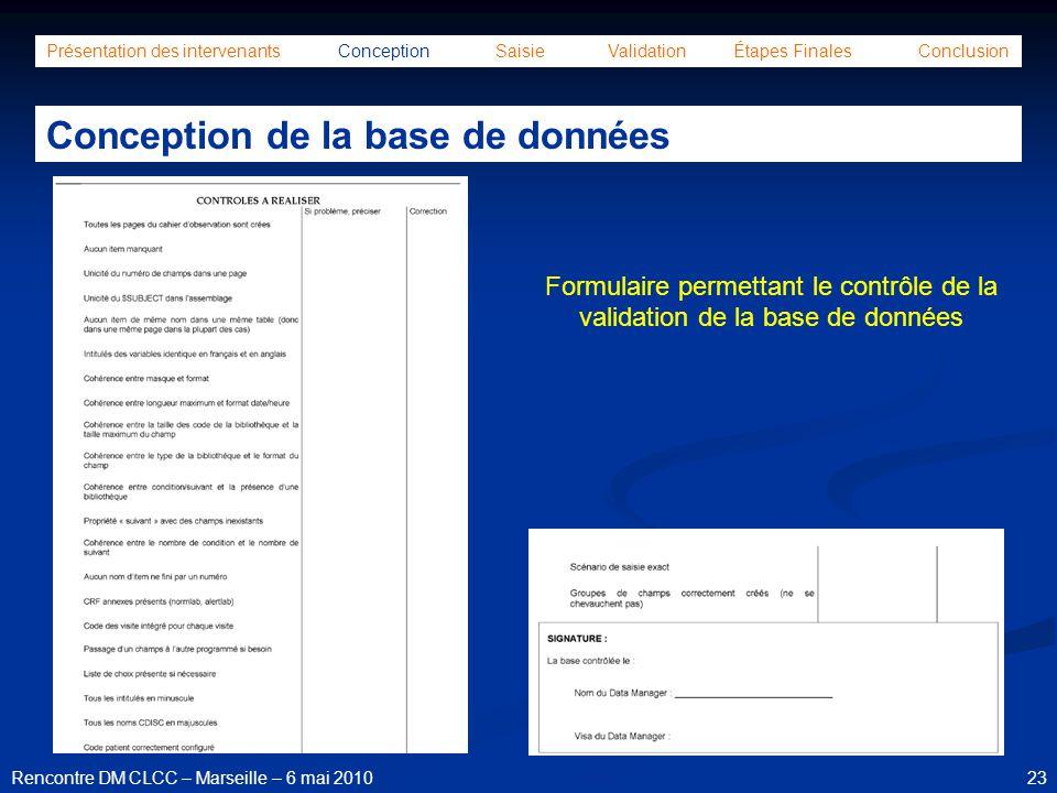 23Rencontre DM CLCC – Marseille – 6 mai 2010 Présentation des intervenants Conception Saisie Validation Étapes Finales Conclusion Conception de la bas