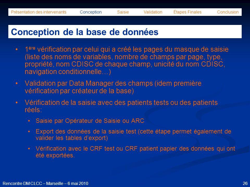 26Rencontre DM CLCC – Marseille – 6 mai 2010 Présentation des intervenants Conception Saisie Validation Étapes Finales Conclusion Conception de la bas