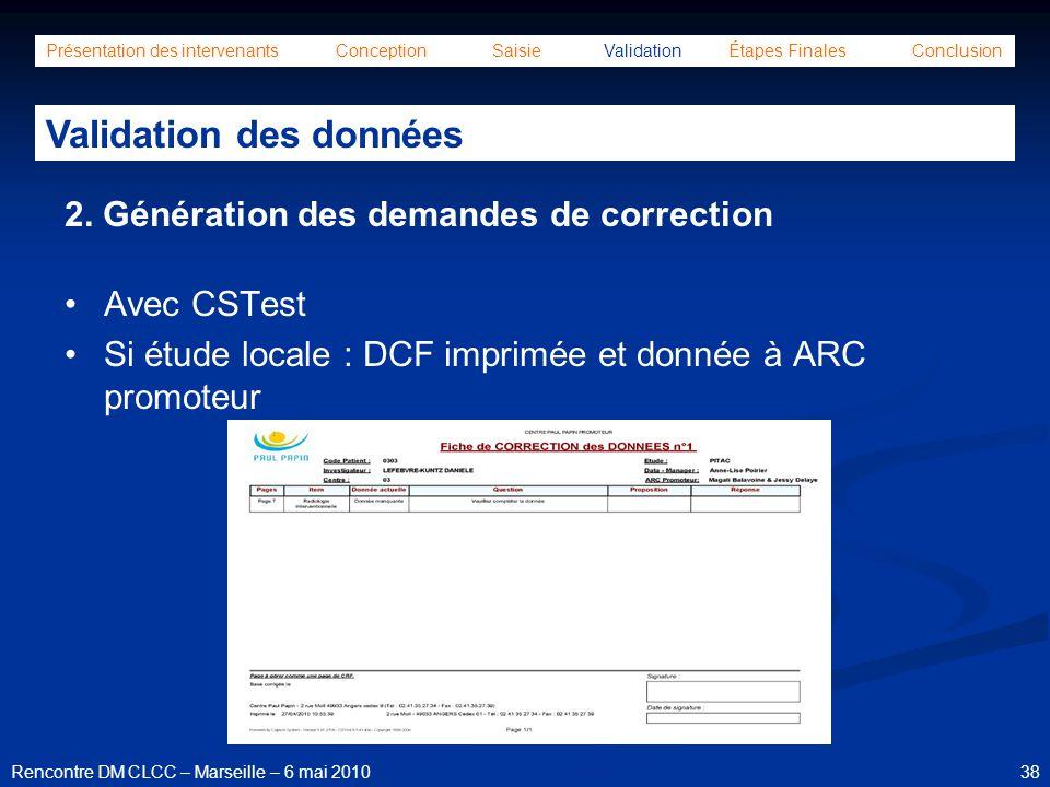 38Rencontre DM CLCC – Marseille – 6 mai 2010 Présentation des intervenants Conception Saisie Validation Étapes Finales Conclusion Validation des donné